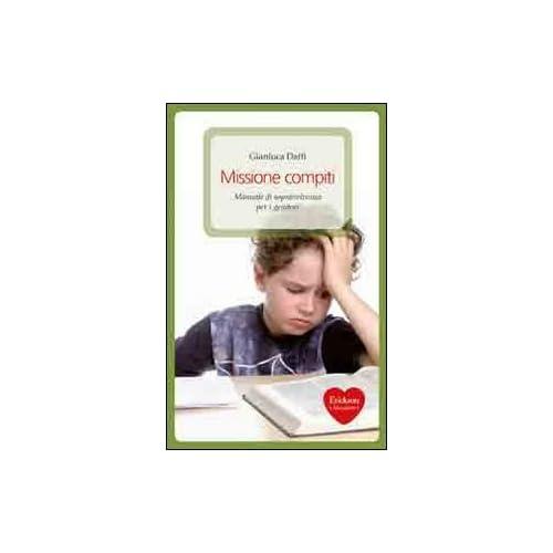 Missione Compiti. Manuale Di Sopravvivenza Per I Genitori