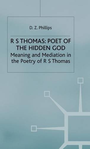 R. S. Thomas: Poet of the Hidden God : Meaning and Mediation in the Poetry of R. S. Thomas by D Z Phillips (1986-11-11)