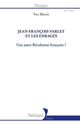 Jean-François Varlet et les enragés: Une autre Révolution française ? par Yves Blavier