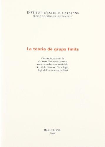La teoria de grups finits: discurs de recepció de Gabriel Navarro Ortega, com a membre numerari de la secció de ciències i tecnologia, llegit el dia 6 de març de 2006 (FORA COL·LECCIÓ) por Gabriel Navarro Ortega