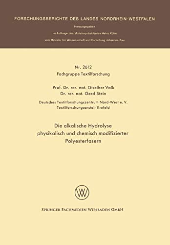 Die alkalische Hydrolyse physikalisch und chemisch modifizierter Polyesterfasern (Forschungsberichte des Landes Nordrhein-Westfalen, Band 2612)