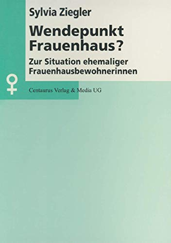Wendepunkt Frauenhaus?: Zur Situation ehemaliger Frauenhausbewohnerinnen (Aktuelle Frauen- und Geschlechterforschung)
