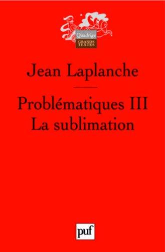 Problmatiques : Tome 3, La sublimation