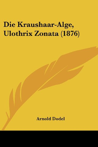 Die Kraushaar-Alge, Ulothrix Zonata (1876)