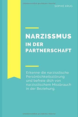 Narzissmus in der Partnerschaft: Erkenne die narzisstische Persönlichkeitsstörung und befreie dich von narzisstischem Missbrauch in der Beziehung: Psychische Krankheiten, Verhaltensstörung, Neurose