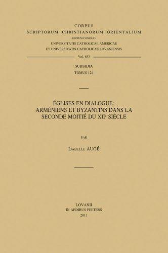 Eglises En Dialogue:: Armeniens Et Byzantins Dans La Seconde Moitie Du Xiie Siecle