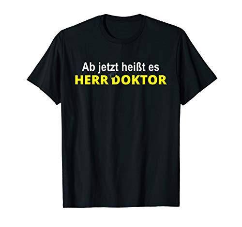 Ab Jetzt Heißt Es Herr Doktor Promotion T-Shirt (Promotion T-shirts)