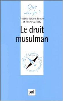 Le Droit musulman de François-Jérôme Pansier ,Karim Guellaty,Que sais-je? ( 1 février 2000 )