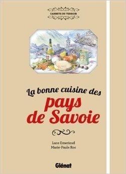 La bonne cuisine des pays de Savoie de Edita Emeriaud,Marie-Paule Roc (Illustrations) ( 15 avril 2015 )