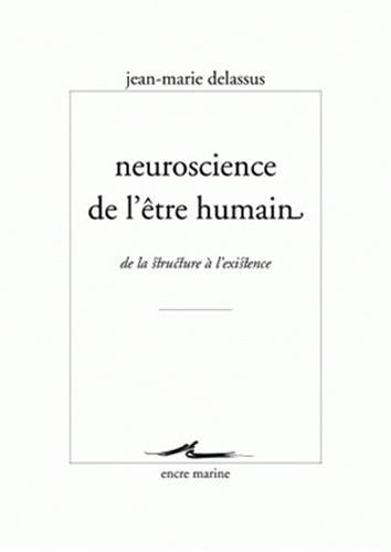Neuroscience de l'être humain: De la structure à l'existence par Jean-Marie Delassus