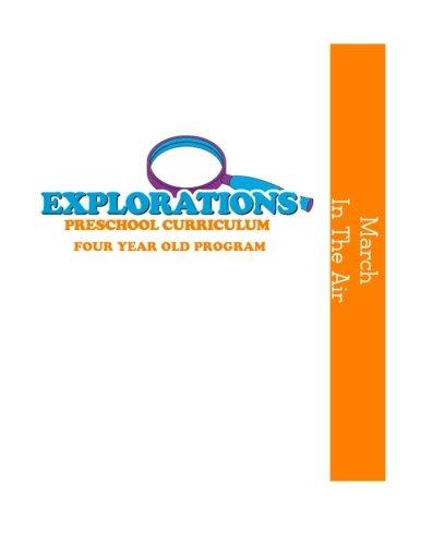 Explorations Preschool Curriculum Four Year Old Program March In the Air: Four Year Old Program March: In the Air: Volume 7 (Explorations Preschool Curriculum Four Year Old Progarm)