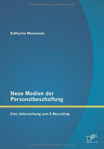 Neue Medien der Personalbeschaffung: Eine Untersuchung zum E-Recruiting