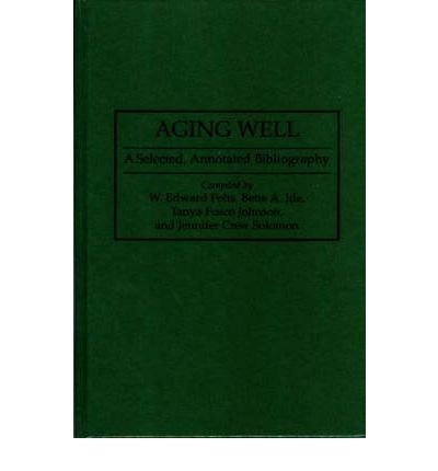 By Edward Folts ; Tanya F Johnson ; W Edward Folts ; Bette A Ide ; Jennifer C Solomon ; W Edward Folts ; Bette A Ide ; Tanya Fusco Johnson ; Jennifer Crew Solomon ( Author ) [ Aging Well: A Selected, Annotated Bibliography Bibliographies & Indexes in Gerontology By Nov-1995 Hardcover