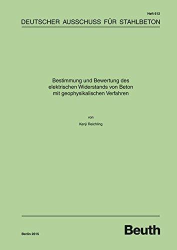 Bestimmung und Bewertung des elektrischen Widerstands von Beton mit geophysikalischen Verfahren (DAfStb-Heft)