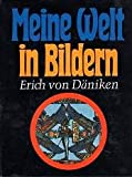 Meine Welt in Bildern : Bildargumente für Theorien, Spekulationen und Erforschtes - Erich von Däniken