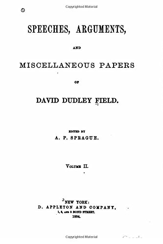 Speeches, arguments and miscellaneous papers of David Dudley Field