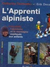 L'APPRENTI ALPINISTE. L'escalade, L'alpinisme et la montagne expliqués aux enfants par Catherine Destivelle