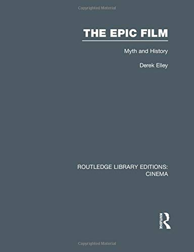 The Epic Film: Myth and History (Routledge Library Editions: Cinema)