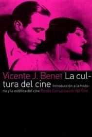 La cultura del cine: Introducción a la historia y la estética del cine (Comunicación) por Vicente J. Benet