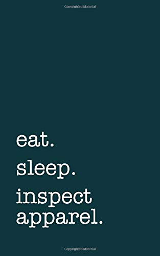 eat. sleep. inspect apparel. - Lined Notebook: Writing Journal por mithmoth