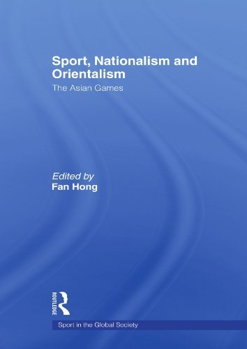 Sport, Nationalism and Orientalism: The Asian Games (Sport in the Global Society) (2006-11-01)