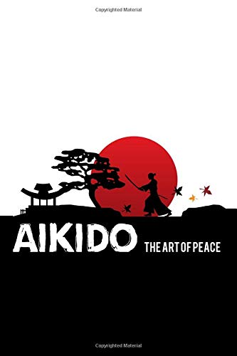Aikido The art of peace: Aikido Japanese Martial Art Notebook / Journal 6x9 100 pages lined paper por Feelgood Aikido