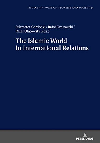 The Islamic World in International Relations (Studies in Politics, Security and Society, Band 24)