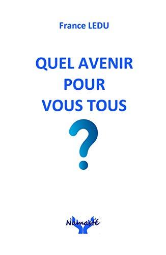 Quel avenir pour vous tous? par France Ledu