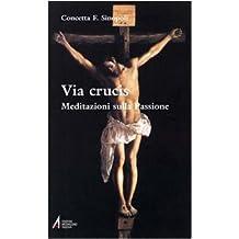 Via crucis. Meditazioni sulla passione (Ascoltare celebrare vivere. Sussidi)