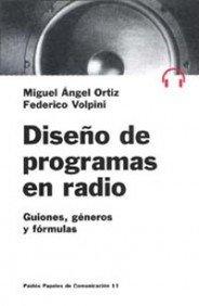 Diseño de programas de radio: Guiones, géneros y fórmulas (Comunicación) por Miguel Ángel Ortiz