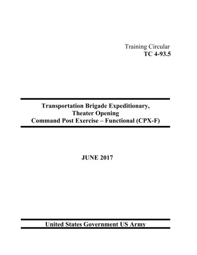 Training Circular TC 4-93.5 Transportation Brigade Expeditionary, Theater Opening Command Post Exercise Functional (CPX-F) June 2017