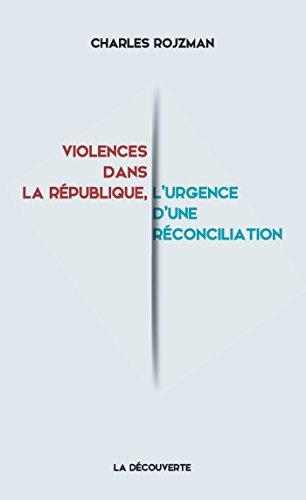 Violences dans la république, l'urgence d'une réconciliation par Charles ROJZMAN