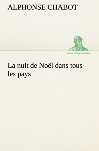 La nuit de No??l dans tous les pays (TREDITION CLASSICS) by Alphonse Chabot (2012-11-12)