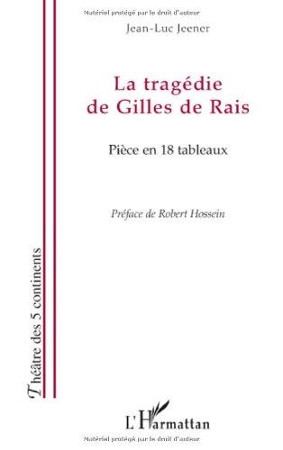 La tragédie de Gilles de Rais : Pièce en 18 tableaux