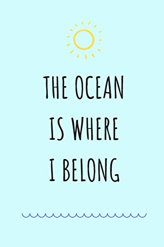The Ocean Is Where I Belong: Surf Journal / Presents for Surfers / The Ultimate Surfing Gift / Beach Notebook