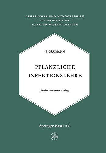 Pflanzliche Infektionslehre: Lehrbuch der Allgemeinen Pflanzenpathologie für Biologen, Landwirte, Förster und Pflanzenzüchter (Lehrbücher und ... der exakten Wissenschaften (3), Band 3)