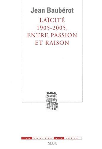 Laïcité 1905-2005, entre passion et raison par Jean Bauberot