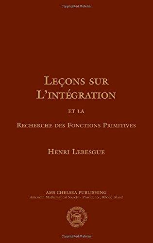 Lecons Sur L'integration Et La Recherche Des Fonctions Primitives (AMS Chelsea Publishing) par Henri Lebesgue