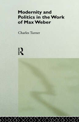 [(Modernity and Politics in the Work of Max Weber)] [By (author) Charles Turner] published on (November, 1992)