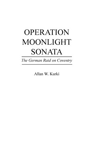 Operation Moonlight Sonata: The German Raid on Coventry (Praeger Series in Political)