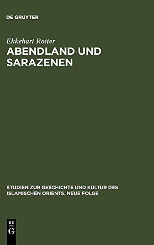 Abendland und Sarazenen: Das okzidentale Araberbild und seine Entstehung im Frühmittelalter (Studien zur Geschichte und Kultur des islamischen Orients)
