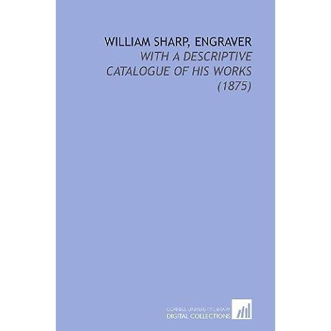 William Sharp, Engraver: With a Descriptive Catalogue