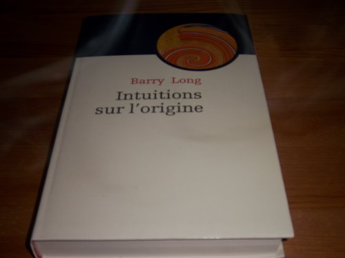 Intuitions sur l'origine : Le mythe qui vint à la vie par Barry Long