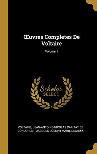 Oeuvres Completes de Voltaire; Volume 1 par  Voltaire, Jean-Antoine-Nicolas Carit De Condorcet, Jacques Joseph Marie Decroix