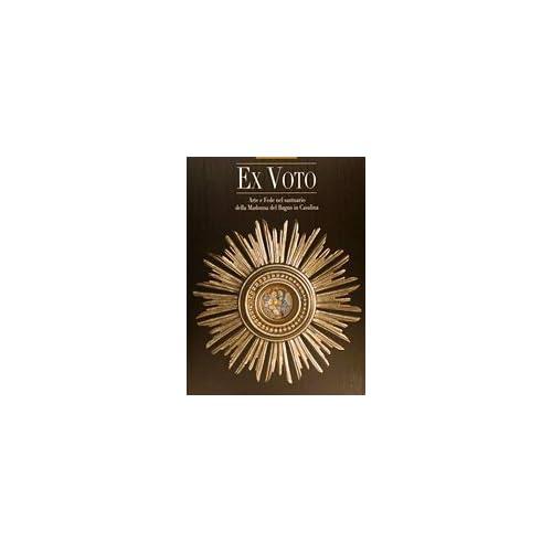 Ex-Voto. Arte E Fede Nel Santuario Della Madonna Del Bagno In Casalina