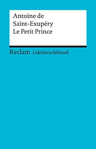 Lektüreschlüssel. Antoine de Saint-Exupéry: Le Petit Prince: Reclam Lektüreschlüssel