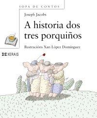 A Historia Dos Tres Porquinos / the Story of Three Porquin (Infantil E Xuvenil) por Joseph Jacobs