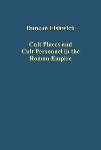 Cult Places and Cult Personnel in the Roman Empire (Variorum Collected Studies Series) by Duncan Fishwick (2014-03-20)