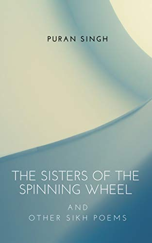 The sisters of the spinning wheel: and other Sikh Poems (English ...