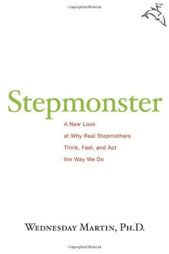 Stepmonster: A New Look at Why Real Stepmothers Think, Feel, and Act the Way We Do by Martin, Wednesday (2009) Hardcover